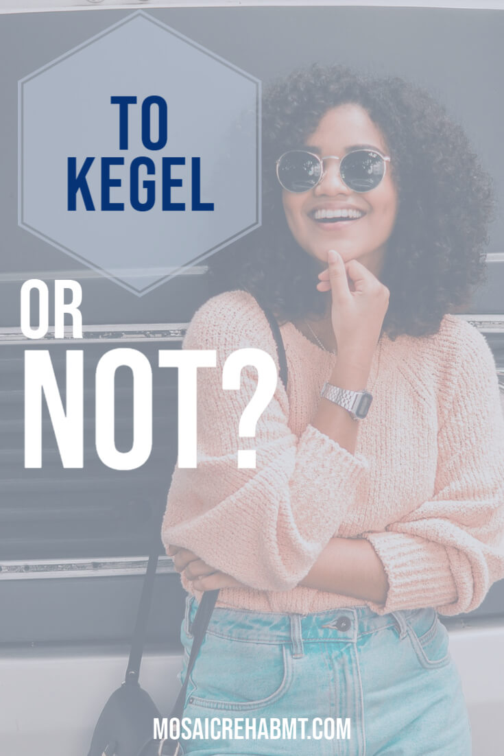 Kegels are Not the Answer for Everything